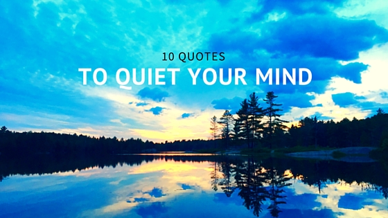 10 Quotes That Will Help Quiet Your Mind