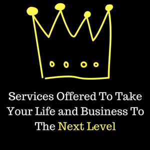 Services Offered To Take Your Life and Business To The Next Level (1)